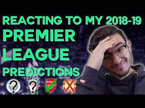 Reacting to my PREMIER LEAGUE Predictions (2018-19)