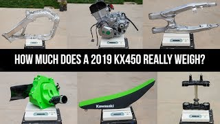 10. What does a 2019 Kawasaki KX450 and all of it's parts really weigh?