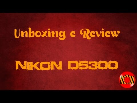 Unboxing e Review – Nikon D5300