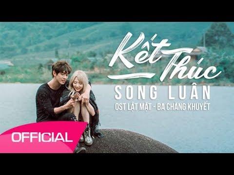 KẾT THÚC - SONG LUÂN | (OST Lật Mặt 3 - Ba Chàng Khuyết) - Thời lượng: 4 phút, 17 giây.