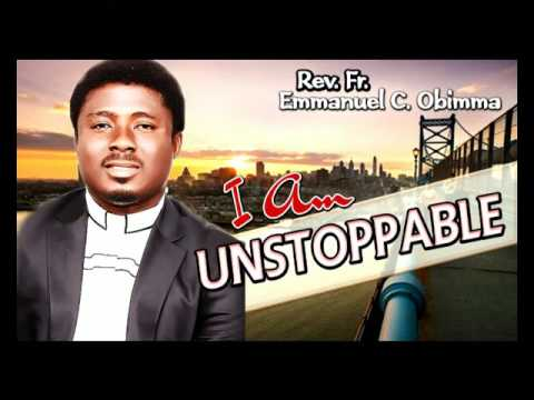 Rev  Fr  Emmanuel C  ObimmaEBUBE MUONSO   I Am Unstoppable  - Latest 2017 Nigerian Gospel Song
