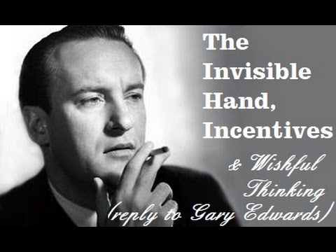 The Invisible Hand, Incentives and Wishful Thinking (reply to Gary Edwards)