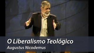 O Liberalismo Teológico - Augustus Nicodemus
