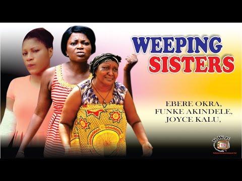 Weeping Sister Season 1  - 2015 Latest Nigerian Nollywood  Movie