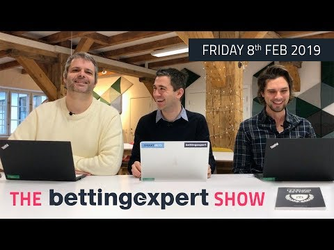 The Bettingexpert Show - Friday 8th Feb 2019