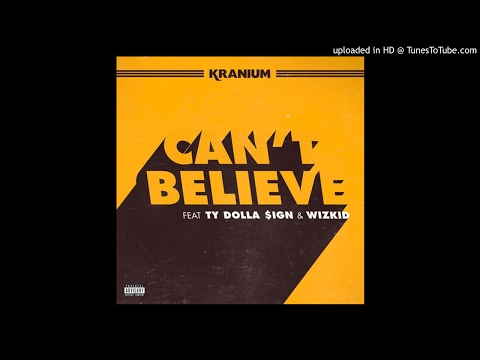 Kranium ft. TY Dollar $ign & Wizkid – Can't Believe (Audio) 2017