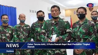 Calon Taruna AAU, 5 Putra Daerah Kepri Ikuti Pantukhir Tingkat Daerah (HARIANSIBER TV)