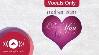 Video Maher Zain - I Love you so | Vocals Only (Lyrics) MP3, 3GP, MP4, WEBM, AVI, FLV September 2019