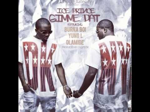 ICE PRINCE - GIMME DAT FT BURNA BOI | YUNG L | OLAMIDE {NEW 2013}