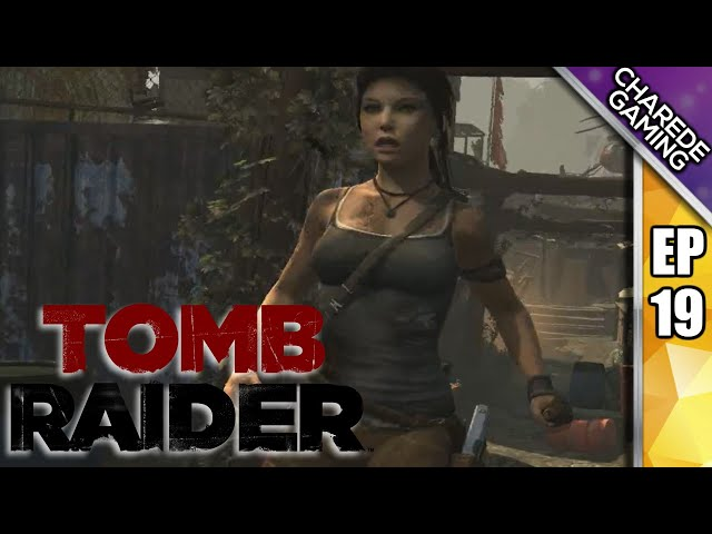 Tomb Raider Charede Plays - Shanty Town Showdown - Part 19