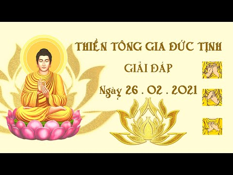 Thiền Tông Gia Đức Tịnh Giải Đáp - Ngày 26.02.2021