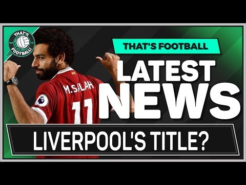 Liverpool Or Man City For The Title? Tottenham, Arsenal, Man Utd, Chelsea Top 4?