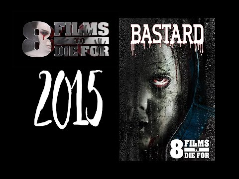 8 Films to Die For: Bastard (2015) Review