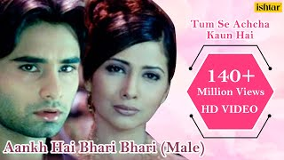 Video Aankh Hai Bhari Bhari (Male) - 4K Video | Best Bollywood Sad Songs | Tum Se Achcha Kaun Hai download in MP3, 3GP, MP4, WEBM, AVI, FLV January 2017