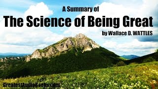 A SUMMARY OF THE SCIENCE OF BEING GREAT by Wallace D. Wattles - FULL AudioBook