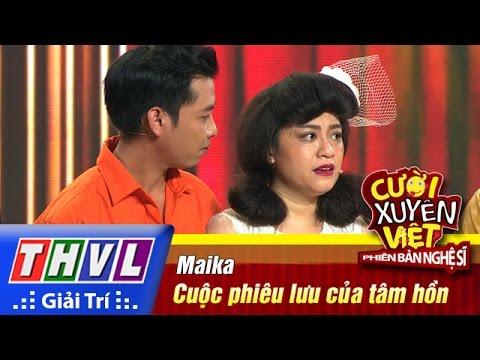 Cười xuyên Việt Phiên bản nghệ sĩ 2016 Tập 3 - Cuộc phiêu lưu của tâm hồn - Maika