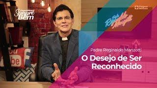 Padre Reginaldo Manzotti - O Desejo de Ser Reconhecido
