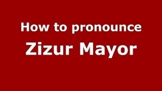 Zizur Mayor Spain  City pictures : How to pronounce Zizur Mayor (Spanish/Spain) - PronounceNames.com