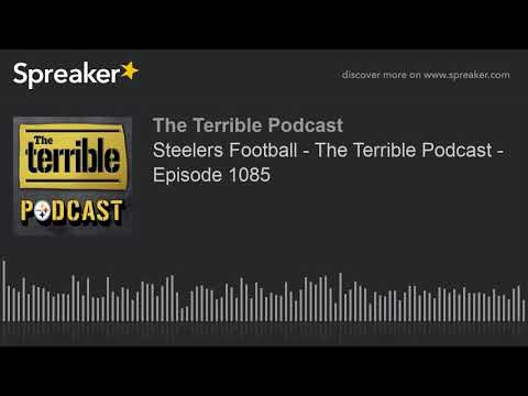 Steelers Football - The Terrible Podcast - Episode 1085
