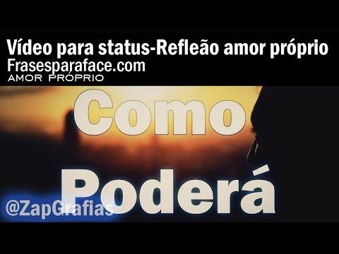 Frases de reflexão - Videos para status- Frase de amor proprio - videofrase de reflexão amor paixão