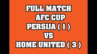 Video FULL MATCH  AFC PERSIJA VS HOME UNITED Gelora Bung Karno MP3, 3GP, MP4, WEBM, AVI, FLV Mei 2018