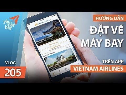 VLOG #205: Hướng dẫn đặt vé Vietnam Airlines trên app mới | Yêu Máy Bay - Thời lượng: 16 phút.