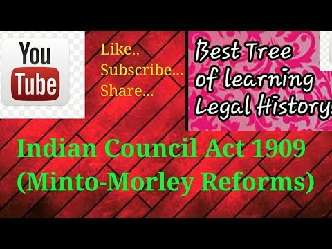 INDIAN COUNCIL ACT 1909 (MINTO-MORLEY REFORMS)..Part 1
