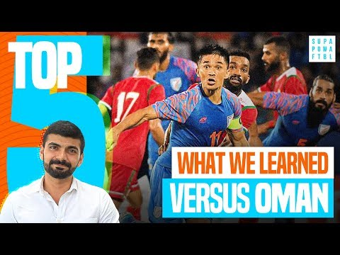 5 Things We Learned: India 🇮🇳 vs. Oman 🇴🇲 | FIFA 2022 Qualifier Review