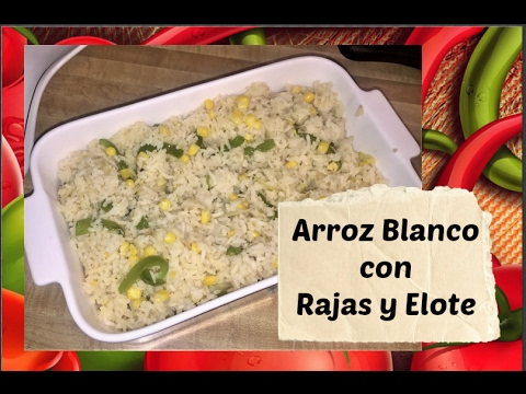 Arroz Blanco Con Rajas Y Elote/ White Rice W/ Green Peppers And Corn