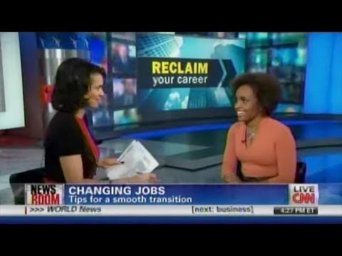 CNN Reclaim Your Career: Changing Jobs, Strategies for a Smooth Transition