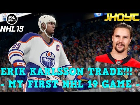ERIK KARLSSON TRADE!!! (MY FIRST NHL 19 GAME)