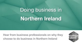Why Choose Northern Ireland -- Hear From The Business, Professional And Financial Services Sector