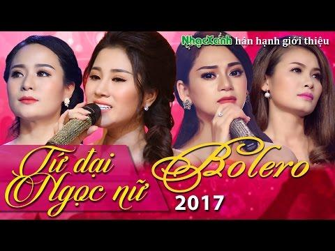 Tứ đại Ngọc Nữ Bolero Sắc nước hương Trời đốn Tim cộng đồng mạng 2017 Bài MỚI hát hay diễn điệu đàng - Thời lượng: 1:00:07.