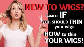 Video NEW TO WIGS?  Learn IF YOU SHOULD THIN your wigs and HOW TO thin your wig. MP3, 3GP, MP4, WEBM, AVI, FLV Juni 2018