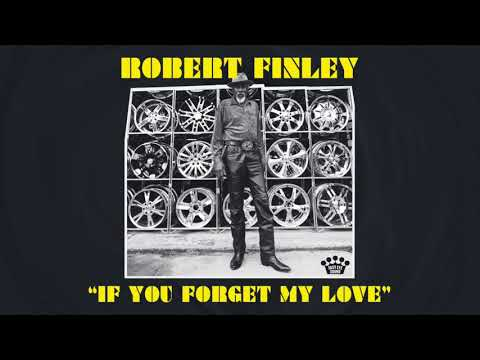 Robert Finley - If You Forget My Love [Official Audio] online metal music video by ROBERT FINLEY
