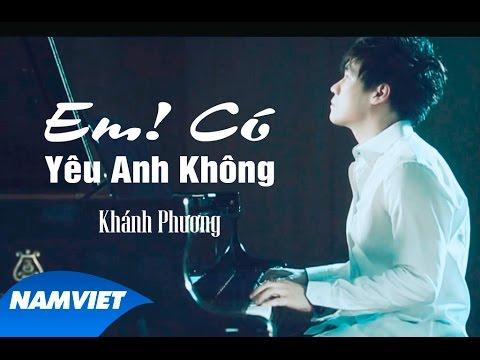 Em ! Có Yêu Anh Không - Khánh Phương [MV HD OFFICIAl] - Thời lượng: 5:09.