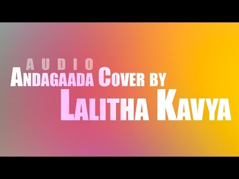 Video Andagaada Cover - Lalitha Kavya | AUDIO download in MP3, 3GP, MP4, WEBM, AVI, FLV January 2017