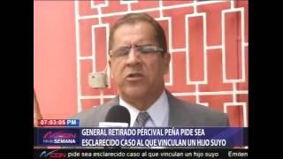 General Pércival Peña pide sea esclarecido caso al que vinculan un hijo suyo