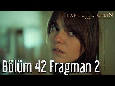 İstanbullu Gelin 42. Bölüm 2. Fragmanı