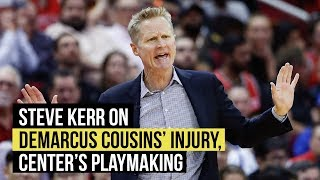 Steve Kerr on DeMarcus Cousins' injury, center's playmaking