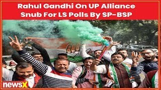 They have underestimated Congress': Rahul Gandhi on UP alliance snub for LS Polls by SP-BSP