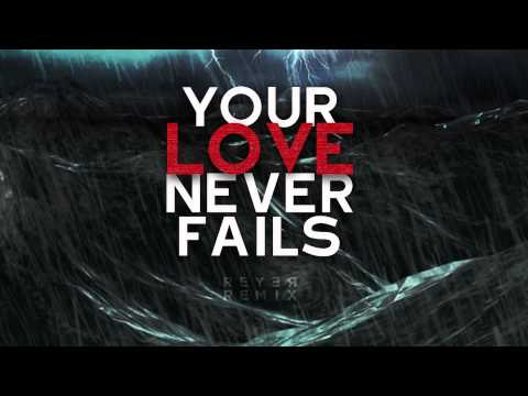 Jesus Culture - Your Love Never Fails (Reyer Remix)