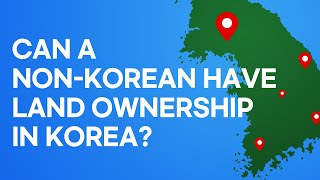 [Korean lawyer] Can a non-Korean have land ownership in South Korea?