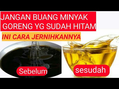 cara menjernihkan minyak goreng bekas/jelantah   cara menjernihkan kembali minyak goreng bekas