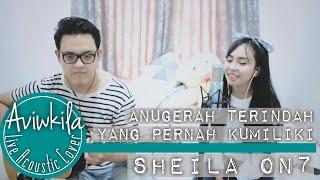 Sheila On 7 -  Anugerah Terindah Yang Pernah Kumiliki (Live Acoustic Cover by Aviwkila)