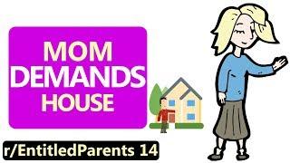 r/EntitledParents | Mom DEMANDS House!!