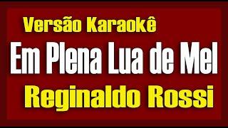 Download Lagu Reginaldo Rossi Em Plena Lua de Mel Karaokê Mp3