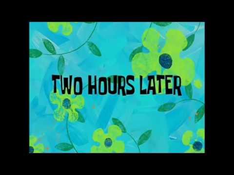 Spongebob   2 Hours Later