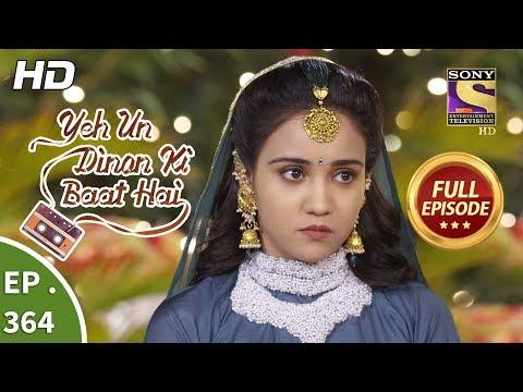 Yeh Un Dinon Ki Baat Hai - Ep 364 - Full Episode - 12th February, 2019