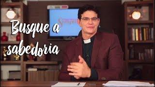 Padre Reginaldo Manzotti: Busque a sabedoria